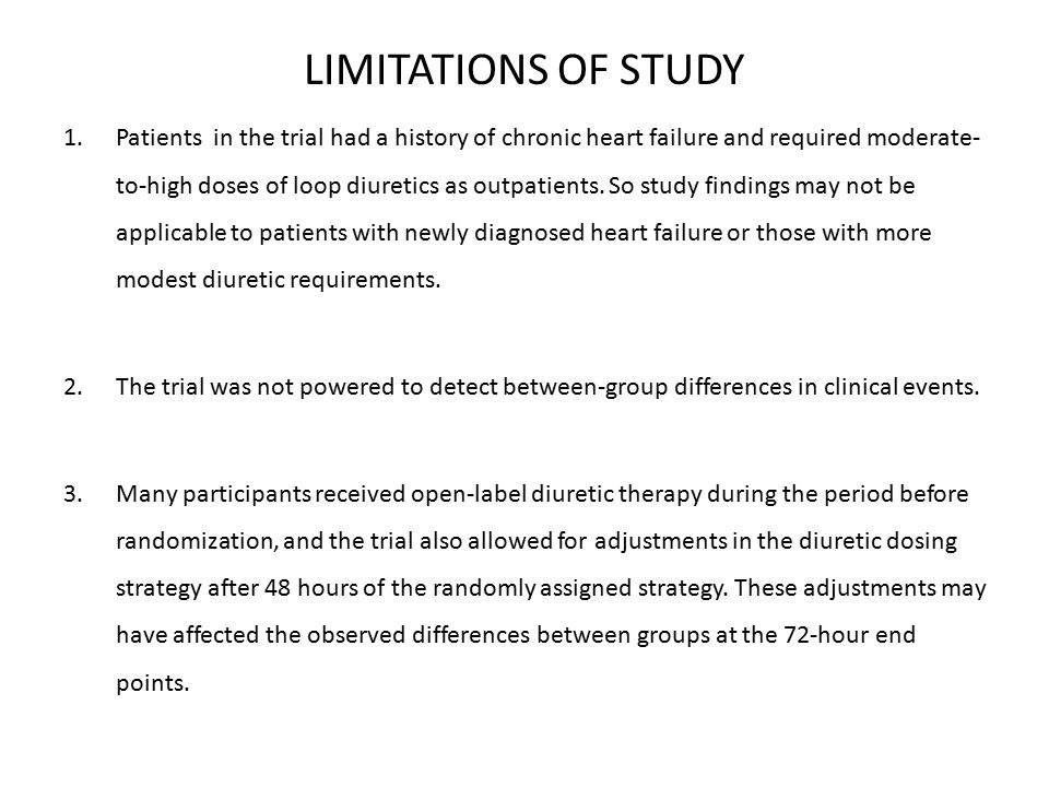 LIMITATIONS OF STUDY 1.Patients in the trial had a history of chronic heart failure and required moderate- to-high doses of loop diuretics as outpatie