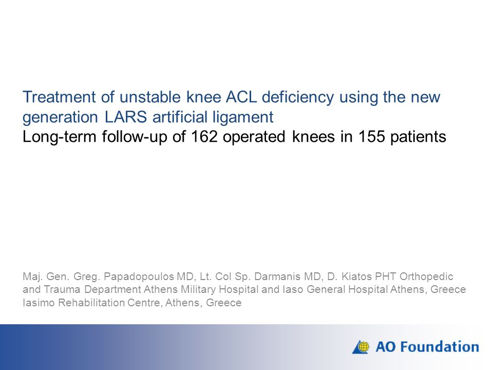 Discussion  In our centre, LARS ACL has demonstrated excellent patient outcomes at an average follow up of 11 yrs  These failure rates are comparable to published HT and PT results at the same average follow up interval Pinczewski 2007 Wipfler 2011  Acute cases of ACL injury and those of chronic laxities with well- vascularised ACL-stump are the best indications to use the LARS ligament  Weaknesses: No radiographic follow up, further objective/subjective testing could have been included in this study