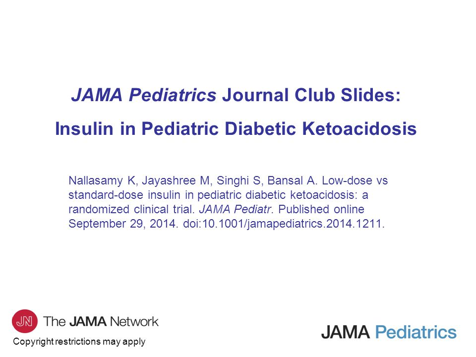 Copyright restrictions may apply JAMA Pediatrics Journal Club Slides: Insulin in Pediatric Diabetic Ketoacidosis Nallasamy K, Jayashree M, Singhi S, B