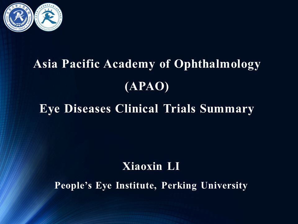Asia Pacific Academy of Ophthalmology (APAO) Eye Diseases Clinical Trials Summary Xiaoxin LI People's Eye Institute, Perking University