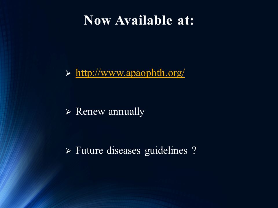 Now Available at:  http://www.apaophth.org/ http://www.apaophth.org/  Renew annually  Future diseases guidelines ?