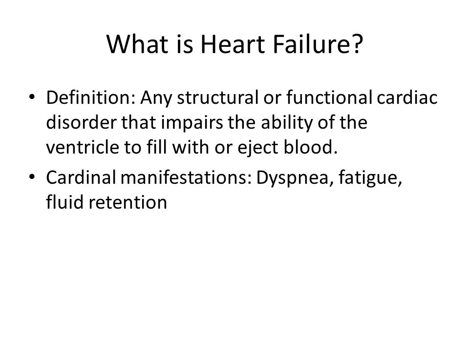 What is Heart Failure? Definition: Any structural or functional cardiac disorder that impairs the ability of the ventricle to fill with or eject blood