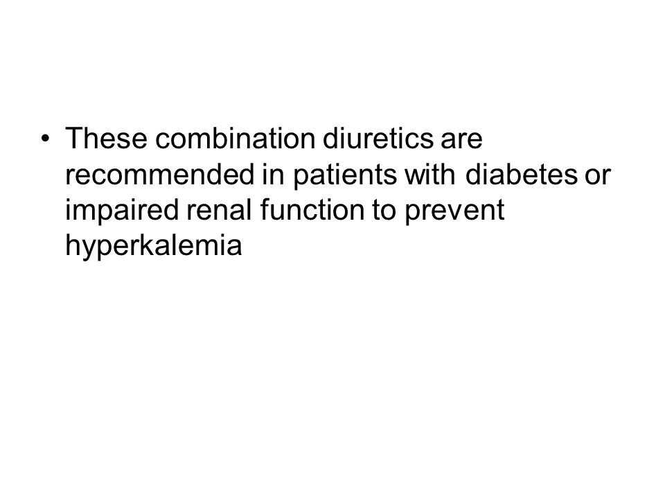 These combination diuretics are recommended in patients with diabetes or impaired renal function to prevent hyperkalemia