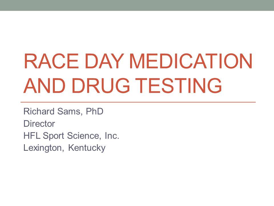 RACE DAY MEDICATION AND DRUG TESTING Richard Sams, PhD Director HFL Sport Science, Inc.