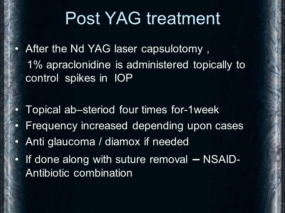 Post YAG treatment After the Nd YAG laser capsulotomy, 1% apraclonidine is administered topically to control spikes in IOP Topical ab–steriod four tim