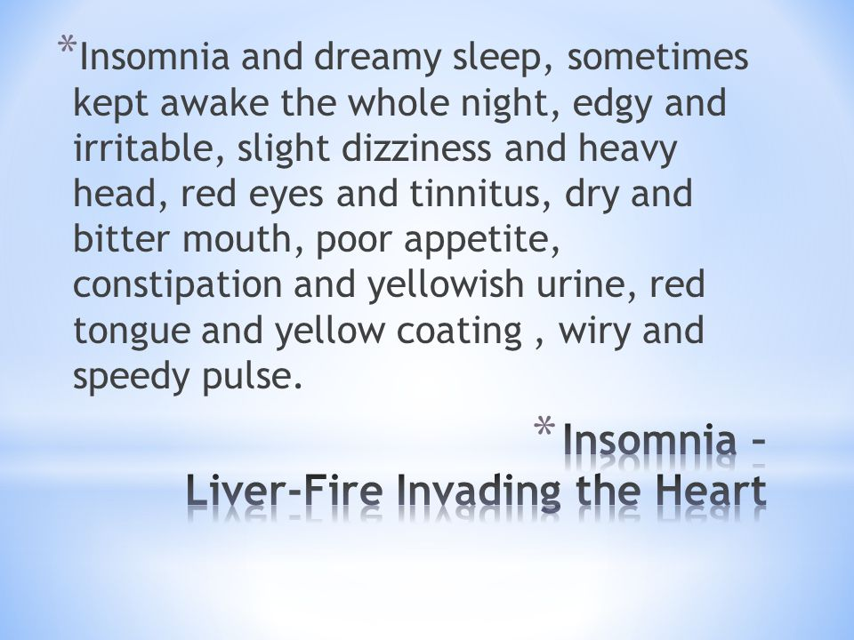 * Insomnia and dreamy sleep, sometimes kept awake the whole night, edgy and irritable, slight dizziness and heavy head, red eyes and tinnitus, dry and