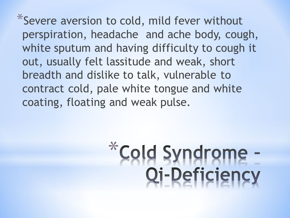 * Severe aversion to cold, mild fever without perspiration, headache and ache body, cough, white sputum and having difficulty to cough it out, usually