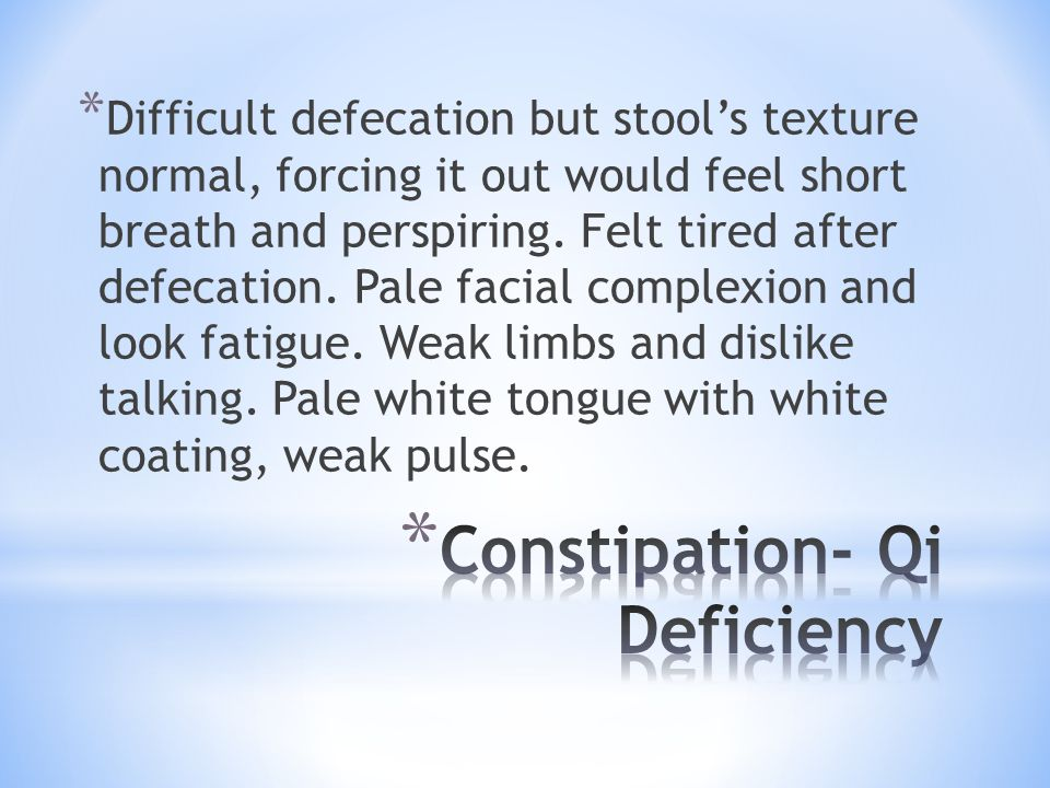* Difficult defecation but stool's texture normal, forcing it out would feel short breath and perspiring. Felt tired after defecation. Pale facial com