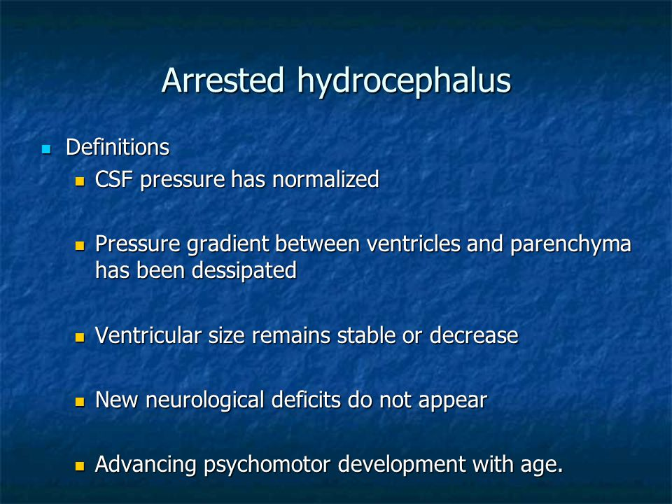 Arrested hydrocephalus Definitions Definitions CSF pressure has normalized CSF pressure has normalized Pressure gradient between ventricles and parenc