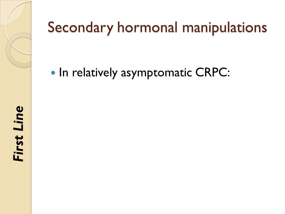 Secondary hormonal manipulations In relatively asymptomatic CRPC: First Line