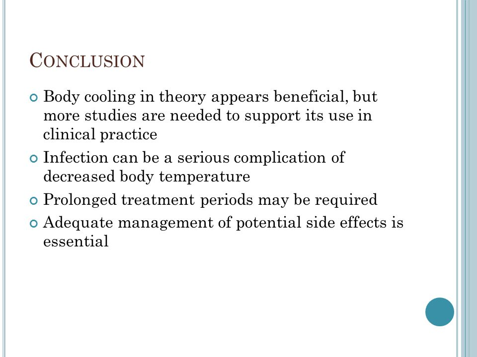 C ONCLUSION Body cooling in theory appears beneficial, but more studies are needed to support its use in clinical practice Infection can be a serious