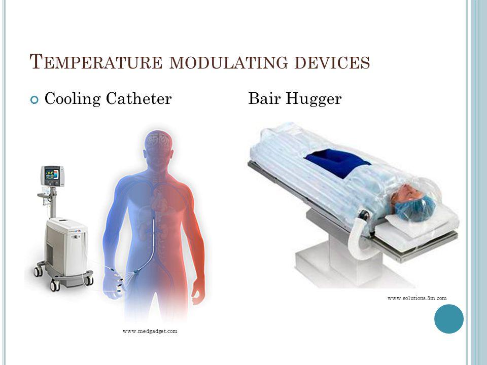 T EMPERATURE MODULATING DEVICES Cooling Catheter Bair Hugger www.medgadget.com www.solutions.3m.com