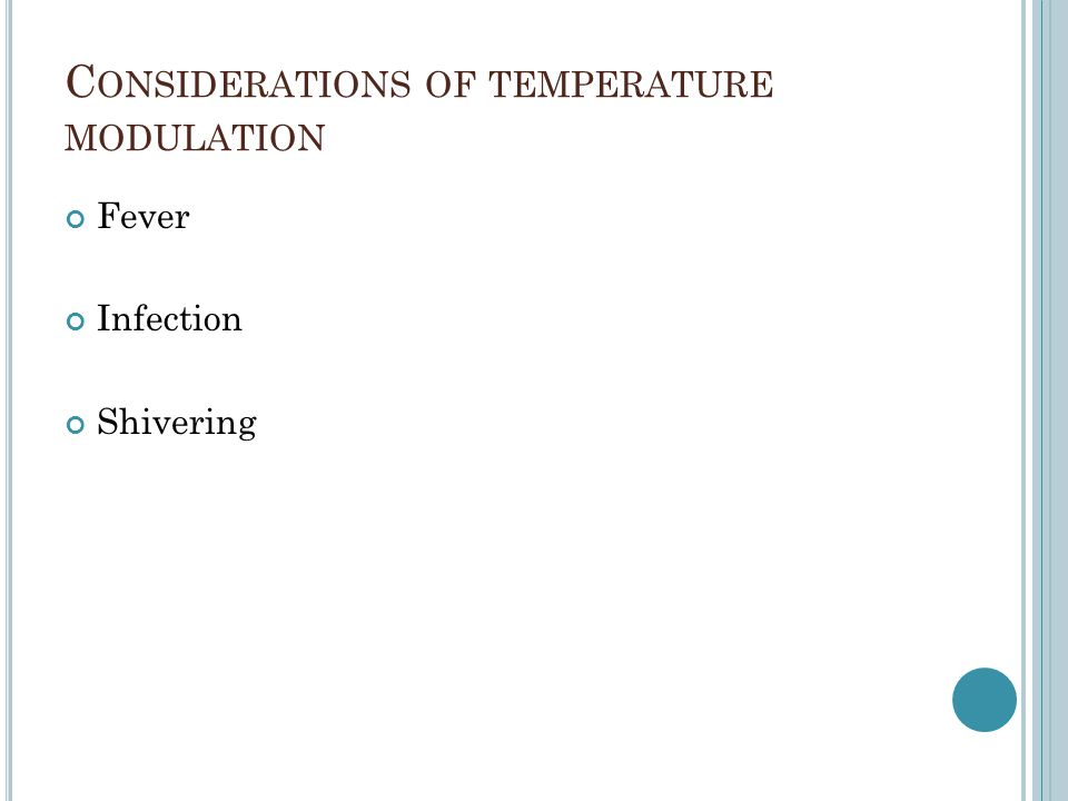 C ONSIDERATIONS OF TEMPERATURE MODULATION Fever Infection Shivering