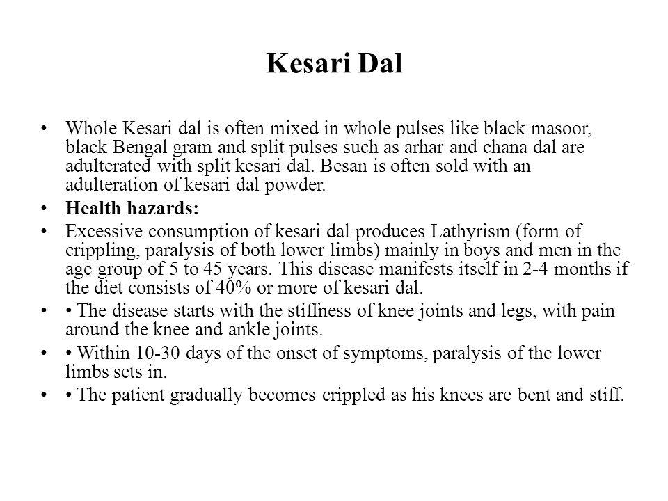 Kesari Dal Whole Kesari dal is often mixed in whole pulses like black masoor, black Bengal gram and split pulses such as arhar and chana dal are adult