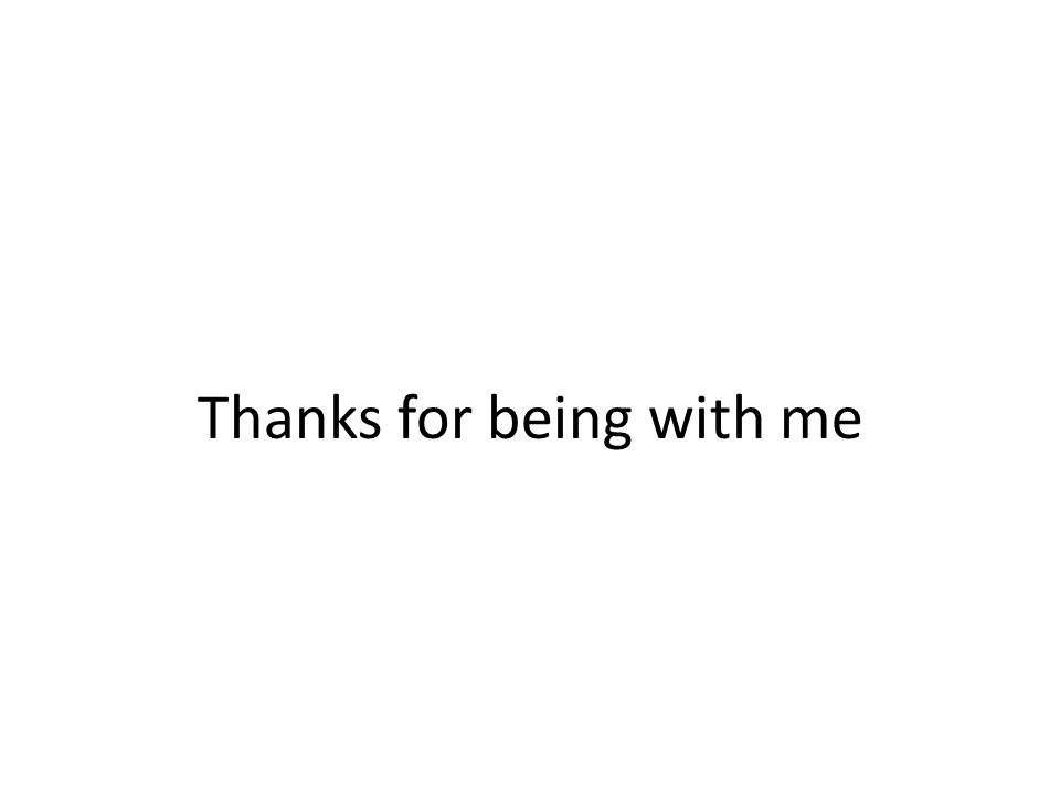 Thanks for being with me