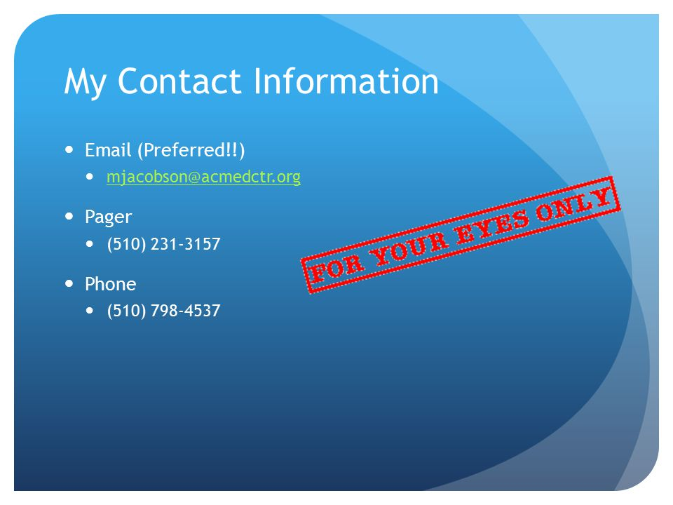 My Contact Information Email (Preferred!!) mjacobson@acmedctr.org Pager (510) 231-3157 Phone (510) 798-4537