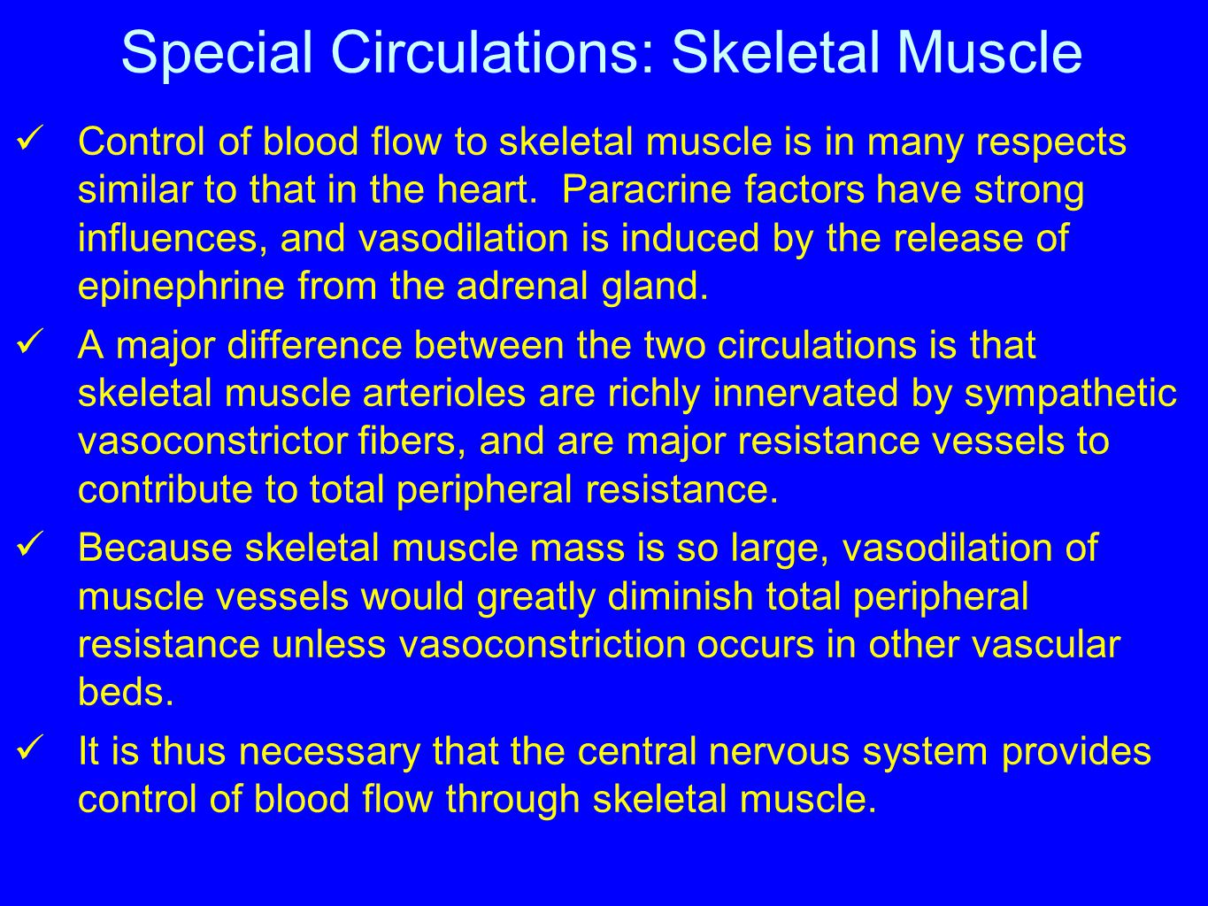 Special Circulations: Skeletal Muscle Control of blood flow to skeletal muscle is in many respects similar to that in the heart. Paracrine factors hav