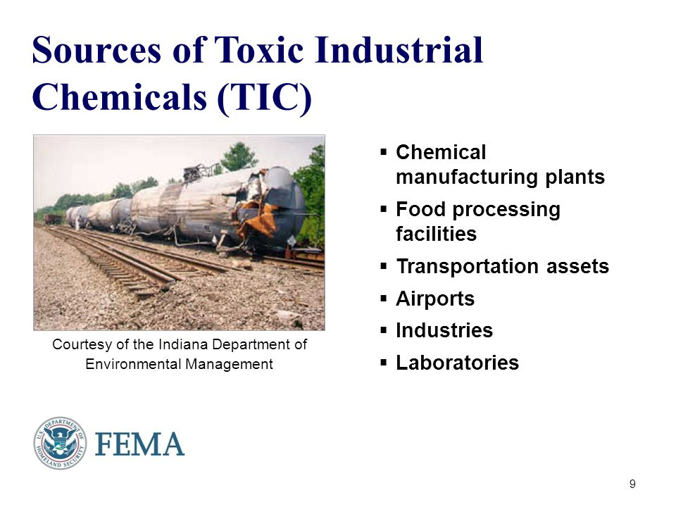 Sources of Toxic Industrial Chemicals (TIC)  Chemical manufacturing plants  Food processing facilities  Transportation assets  Airports  Industries  Laboratories 9 Courtesy of the Indiana Department of Environmental Management