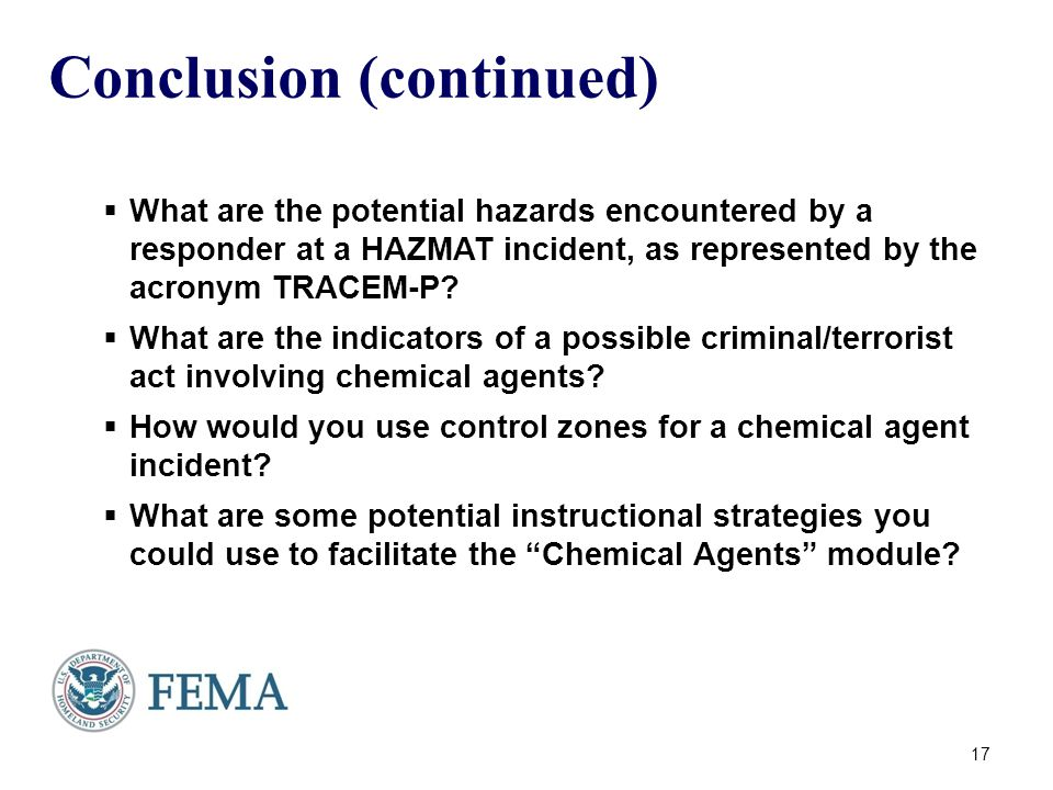 Conclusion (continued)  What are the potential hazards encountered by a responder at a HAZMAT incident, as represented by the acronym TRACEM-P.