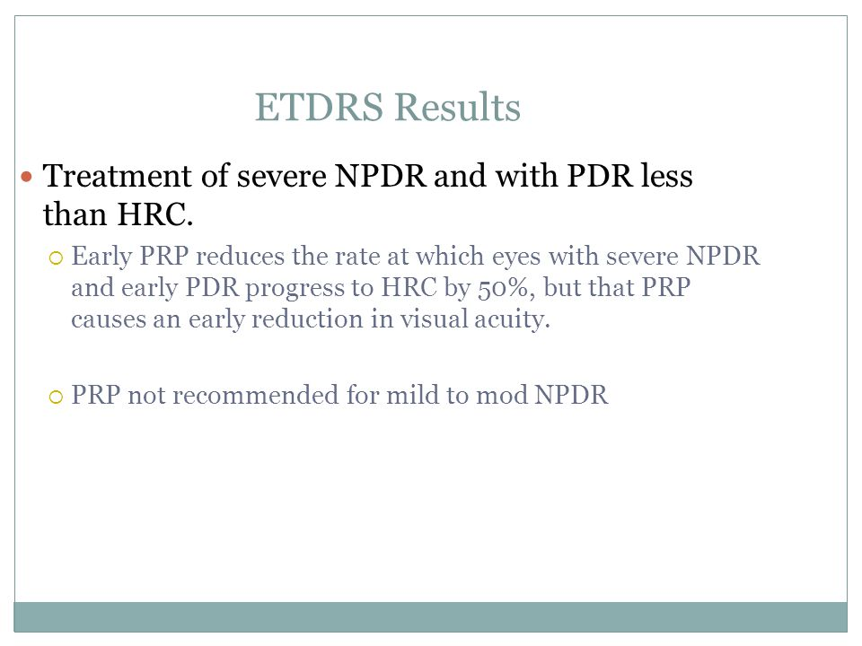 ETDRS Results Treatment of severe NPDR and with PDR less than HRC.