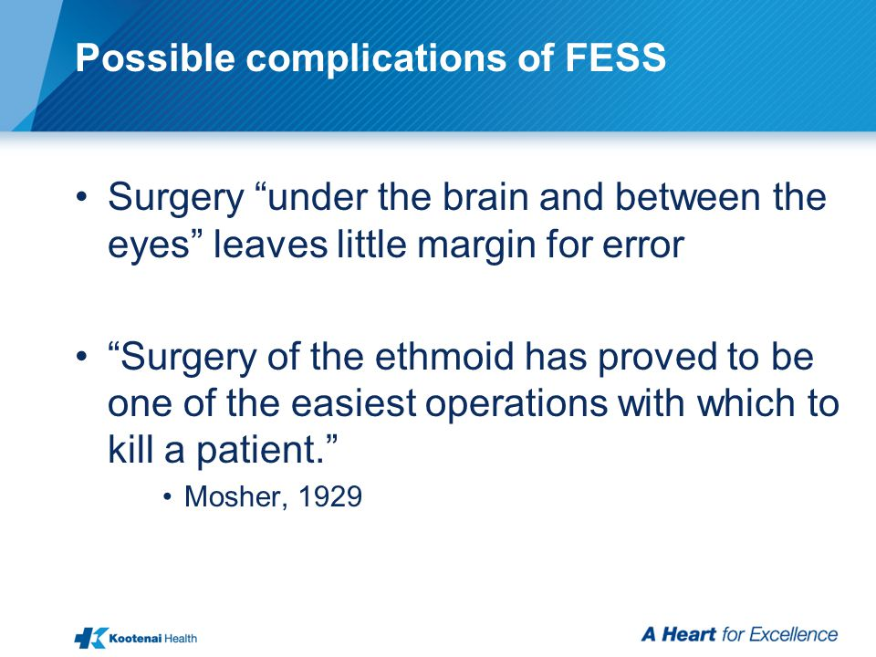 """Possible complications of FESS Surgery """"under the brain and between the eyes"""" leaves little margin for error """"Surgery of the ethmoid has proved to be"""