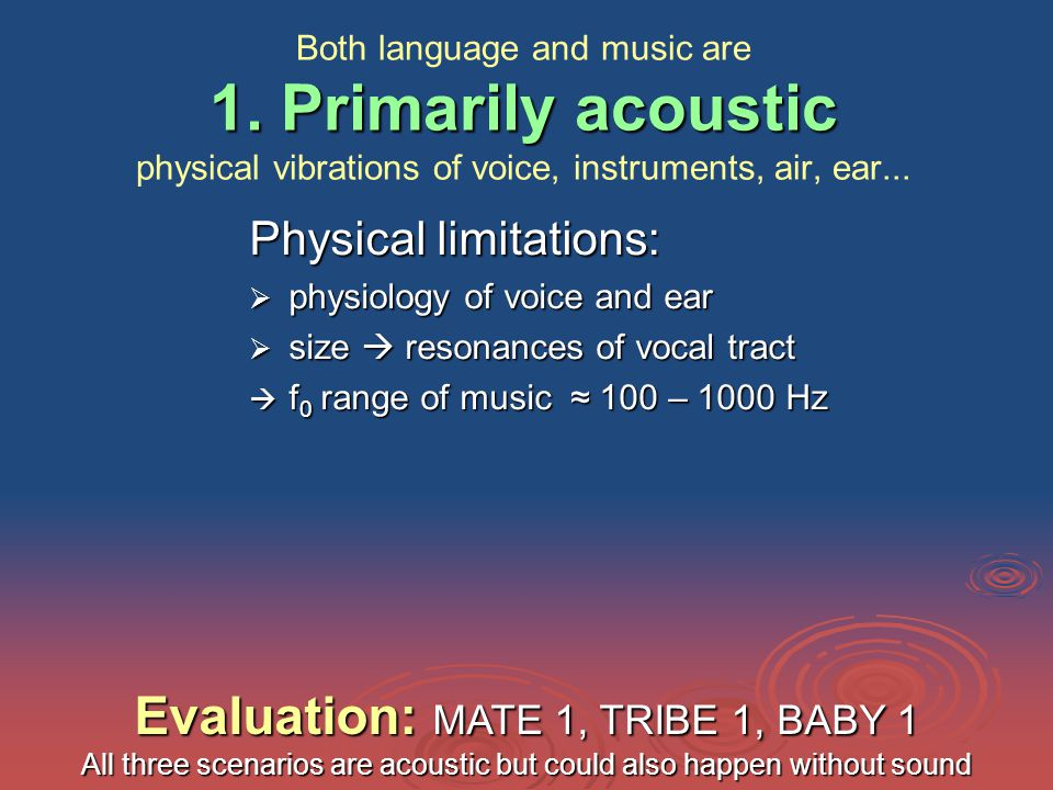 1. Primarily acoustic Both language and music are 1.