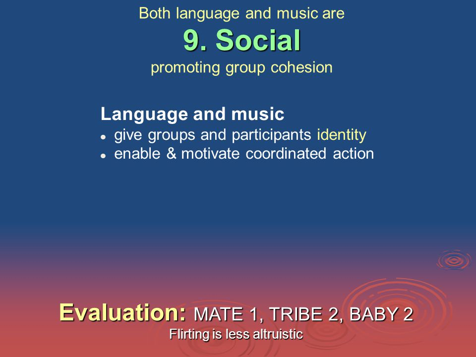 Language and music give groups and participants identity enable & motivate coordinated action 9.