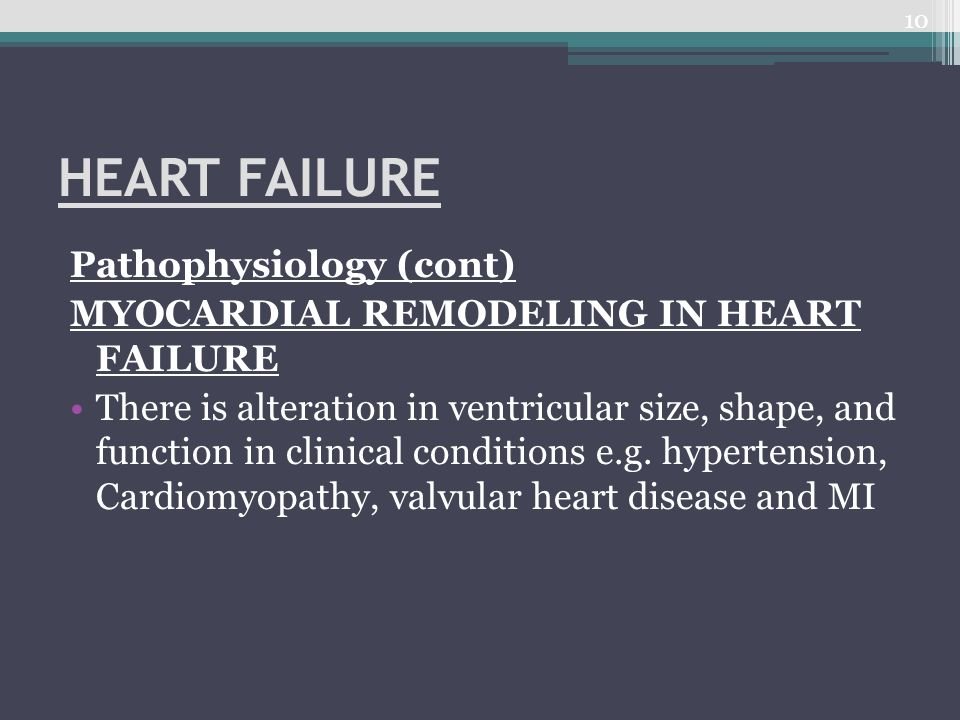 HEART FAILURE Pathophysiology (cont) MYOCARDIAL REMODELING IN HEART FAILURE There is alteration in ventricular size, shape, and function in clinical c