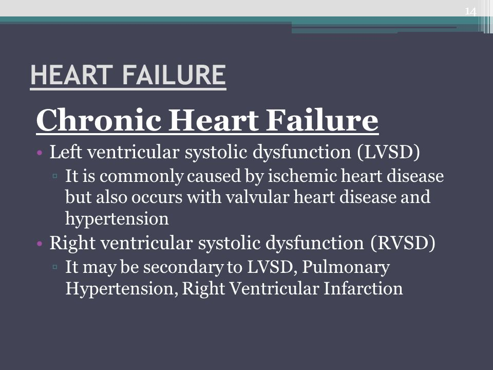 HEART FAILURE Chronic Heart Failure Left ventricular systolic dysfunction (LVSD) ▫It is commonly caused by ischemic heart disease but also occurs with