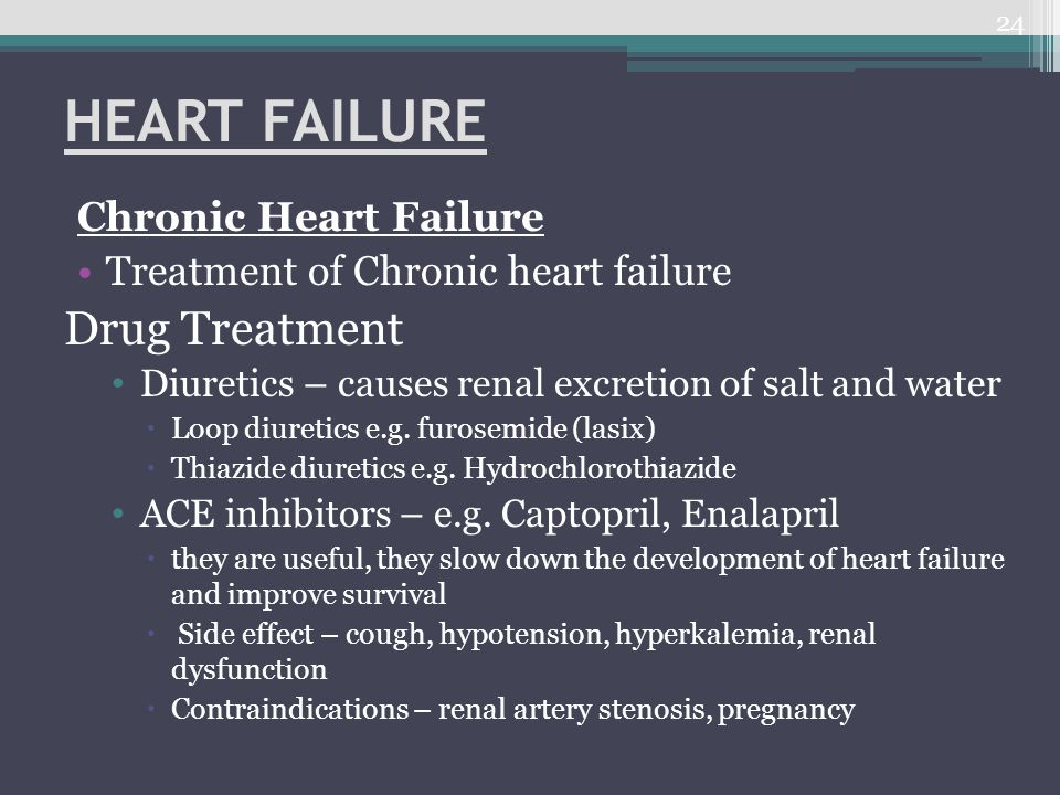 HEART FAILURE Chronic Heart Failure Treatment of Chronic heart failure Drug Treatment Diuretics – causes renal excretion of salt and water  Loop diur