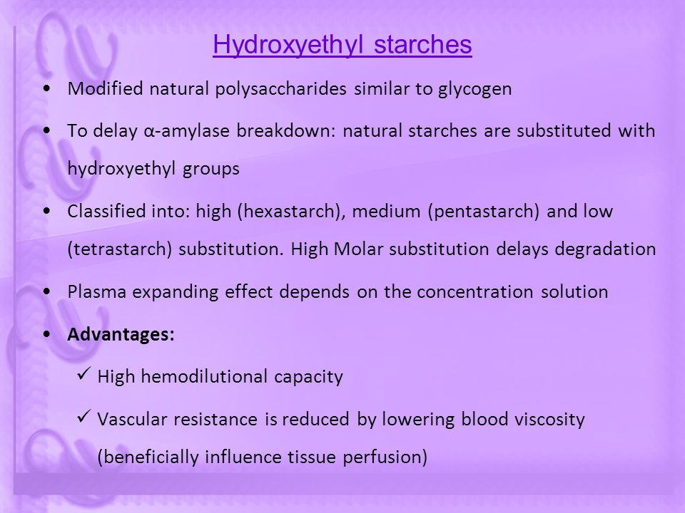 Hydroxyethyl starches Modified natural polysaccharides similar to glycogen To delay α-amylase breakdown: natural starches are substituted with hydroxy