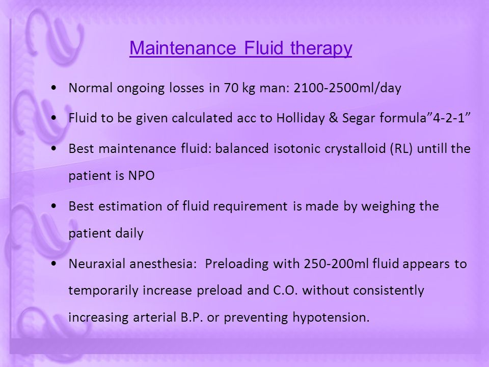 """Maintenance Fluid therapy Normal ongoing losses in 70 kg man: 2100-2500ml/day Fluid to be given calculated acc to Holliday & Segar formula""""4-2-1"""" Best"""