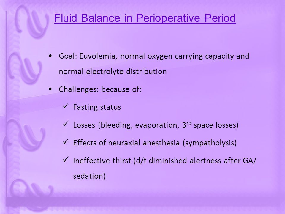 Assessment of Fluid Balance Preop History: Medical illness, preop vol status Surgery/ Intervention: Type of surgery, blood loss/ 3 rd space Anaesthesia: Type, duration, Fluid replacement given, BT, Type of monitoring, intra-op vital trends Current clinical condition: GPE: Weight, Skin and tongue, sensorium, pulse, BP Urine output : Should be >0.5-1ml/kg/hr Monitoring: Pleth, IBP, C.O.
