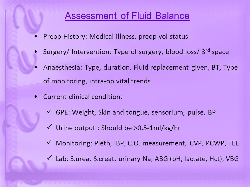 Assessment of Fluid Balance Preop History: Medical illness, preop vol status Surgery/ Intervention: Type of surgery, blood loss/ 3 rd space Anaesthesi
