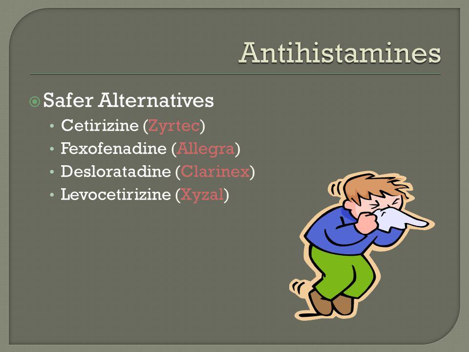  Safer Alternatives Cetirizine (Zyrtec) Fexofenadine (Allegra) Desloratadine (Clarinex) Levocetirizine (Xyzal)