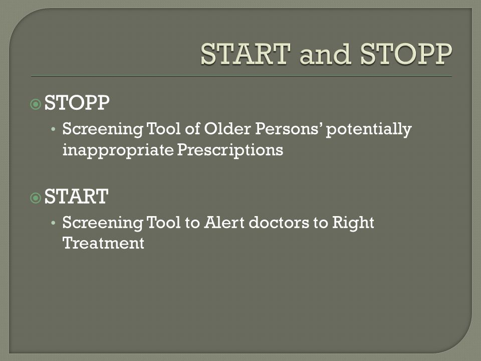  STOPP Screening Tool of Older Persons' potentially inappropriate Prescriptions  START Screening Tool to Alert doctors to Right Treatment