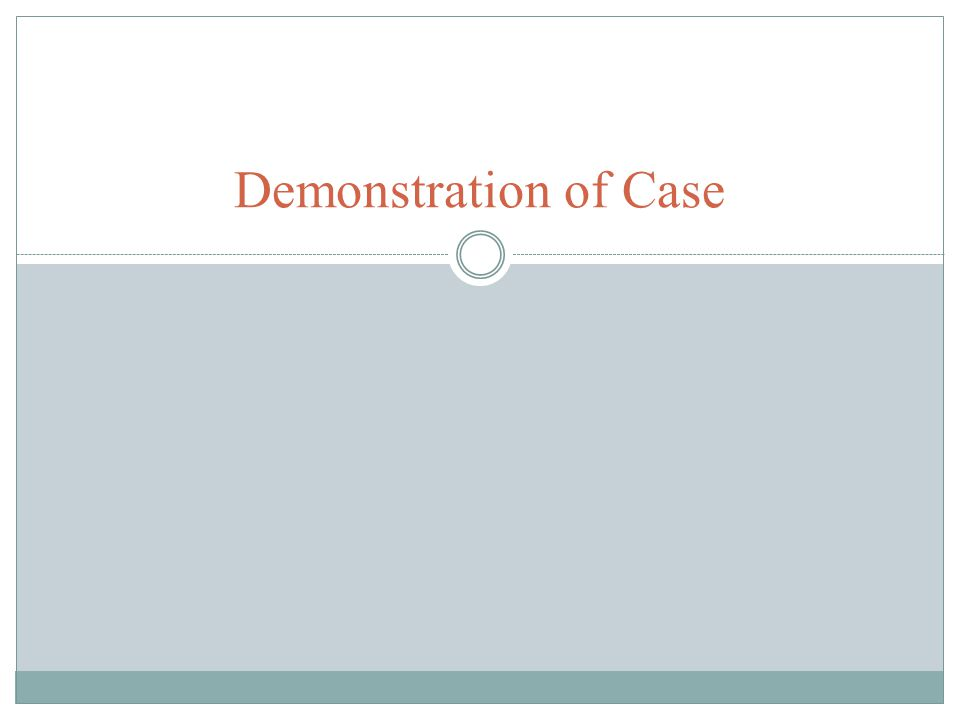 Demonstration of Case