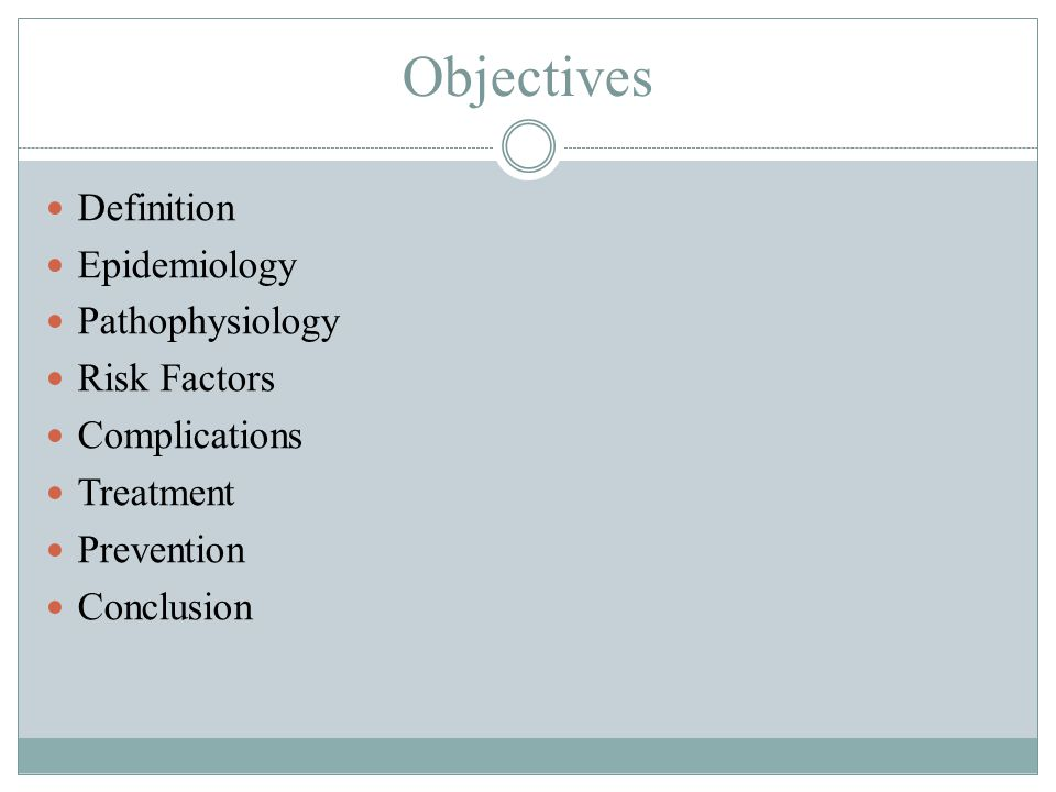 Objectives Definition Epidemiology Pathophysiology Risk Factors Complications Treatment Prevention Conclusion