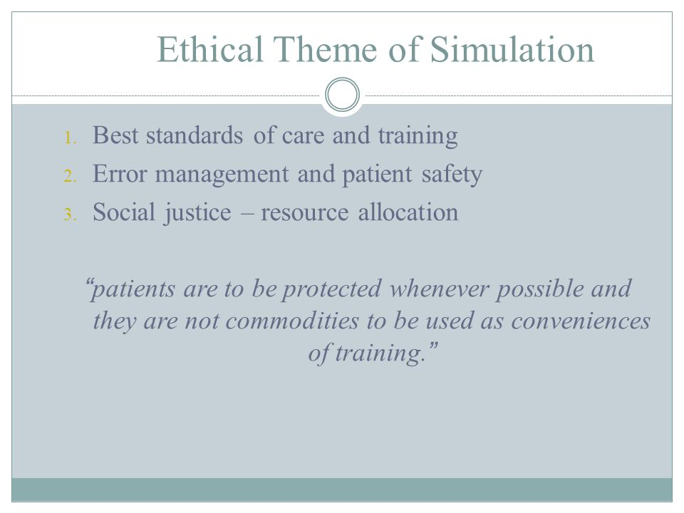 Ethical Theme of Simulation 1. Best standards of care and training 2.