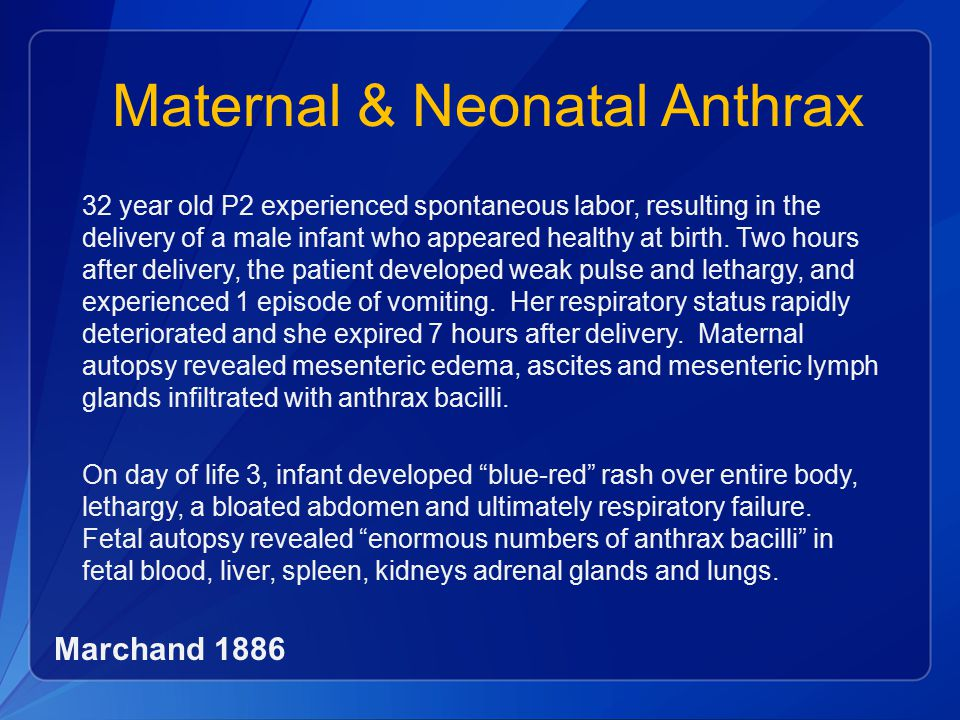 Maternal & Neonatal Anthrax 32 year old P2 experienced spontaneous labor, resulting in the delivery of a male infant who appeared healthy at birth.