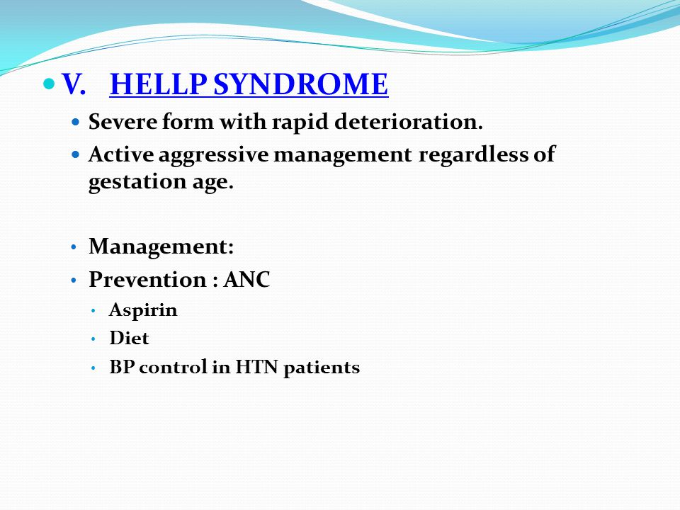 V.HELLP SYNDROME Severe form with rapid deterioration.