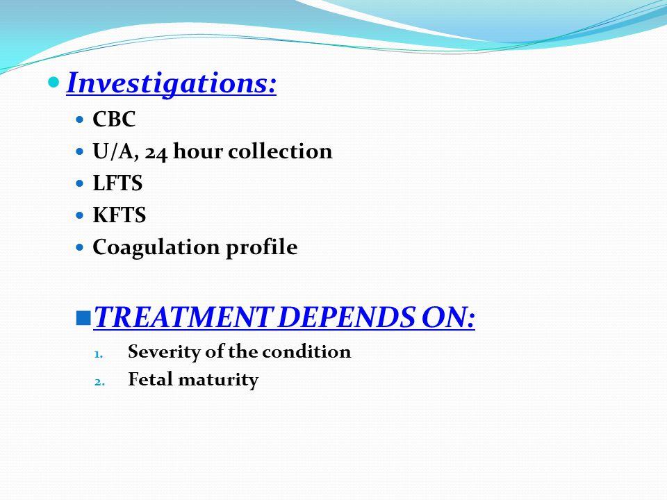 Investigations: CBC U/A, 24 hour collection LFTS KFTS Coagulation profile TREATMENT DEPENDS ON: 1.