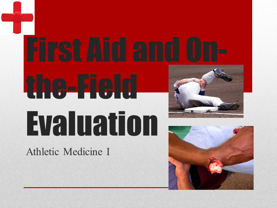 First Aid and On- the-Field Evaluation Athletic Medicine I