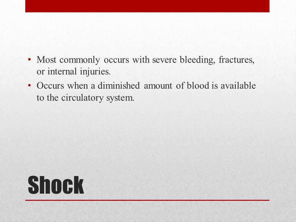 Shock Most commonly occurs with severe bleeding, fractures, or internal injuries.