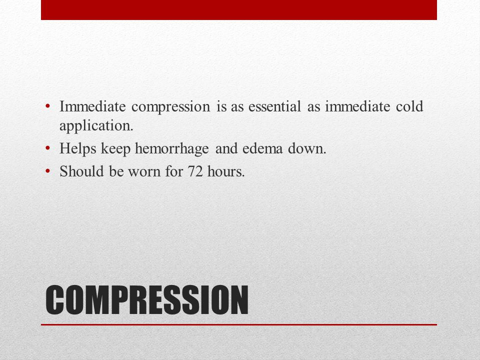 COMPRESSION Immediate compression is as essential as immediate cold application.