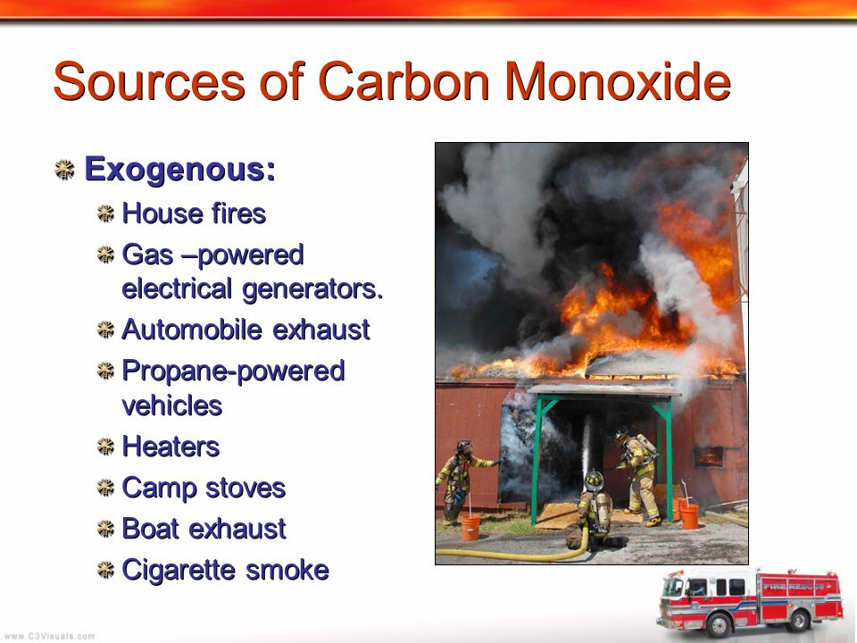 Sources of Carbon Monoxide Exogenous: House fires Gas –powered electrical generators. Automobile exhaust Propane-powered vehicles Heaters Camp stoves