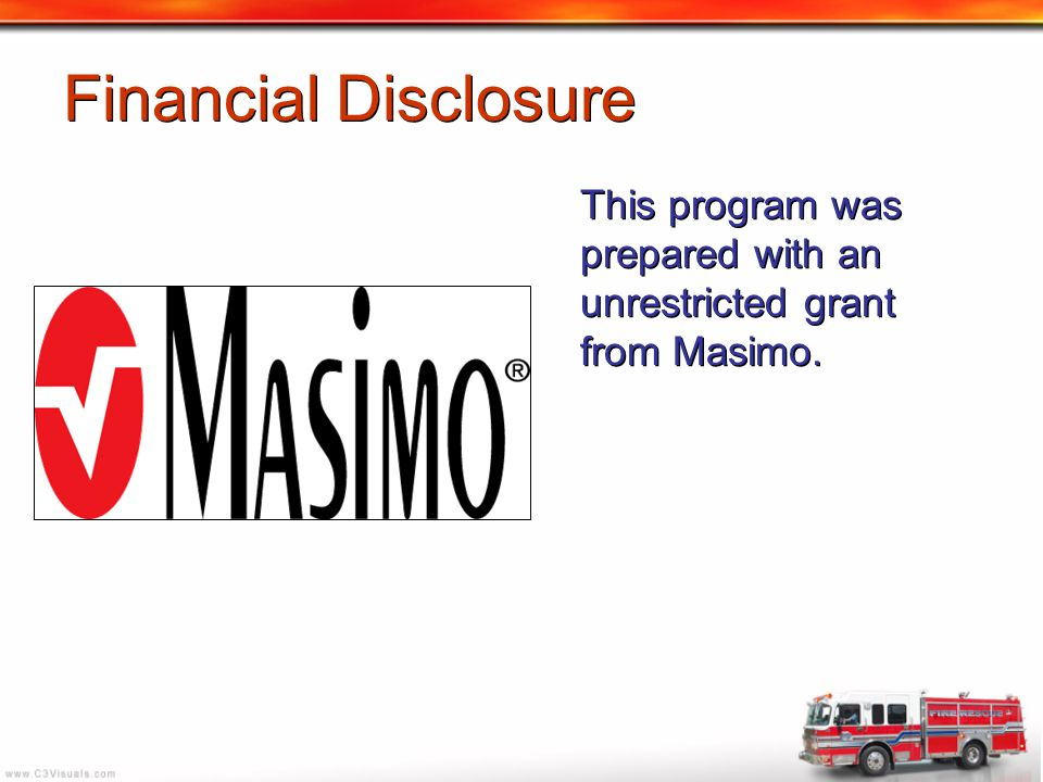 Financial Disclosure This program was prepared with an unrestricted grant from Masimo.