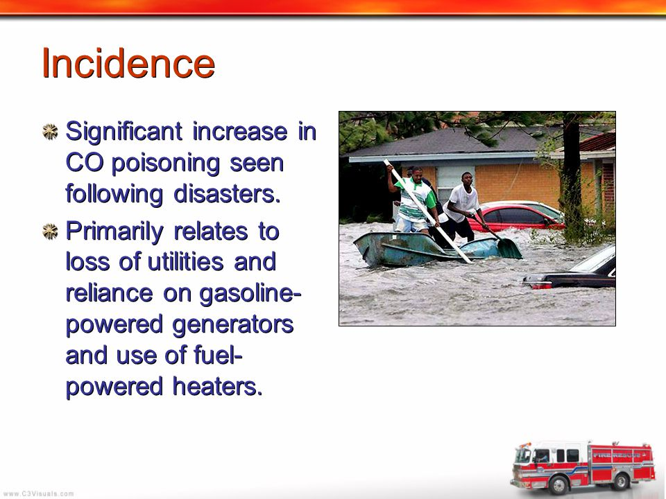 Incidence Significant increase in CO poisoning seen following disasters. Primarily relates to loss of utilities and reliance on gasoline- powered gene