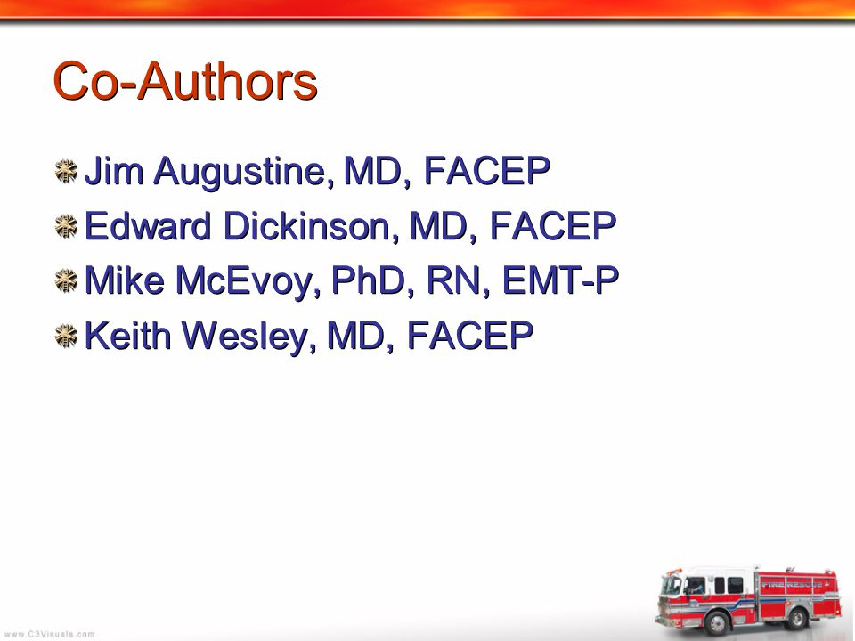 Co-Authors Jim Augustine, MD, FACEP Edward Dickinson, MD, FACEP Mike McEvoy, PhD, RN, EMT-P Keith Wesley, MD, FACEP Jim Augustine, MD, FACEP Edward Di