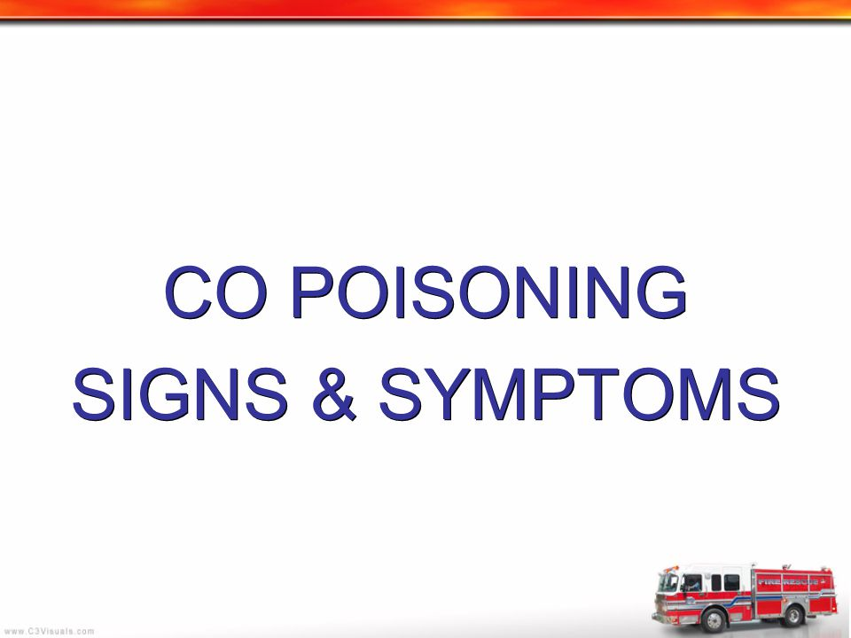 CO POISONING SIGNS & SYMPTOMS CO POISONING SIGNS & SYMPTOMS